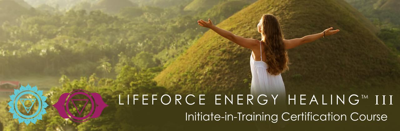 LifeForce Energy Healing® III Initiate-in-Training